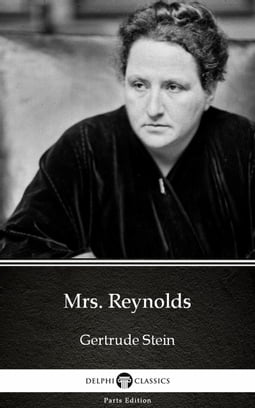 Mrs. Reynolds by Gertrude Stein - Delphi Classics (Illustrated)