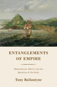Entanglements of Empire: Missionaries, Maori, and the Question of the Body