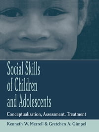 Social Skills of Children and Adolescents: Conceptualization, Assessment, Treatment