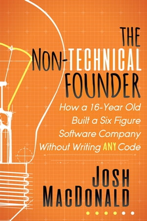 The Non-Technical Founder: How a 16-Year Old Built a Six Figure Software Company Without Writing any Code