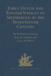 Early Dutch and English Voyages to Spitsbergen in the Seventeenth Century: Including Hessel…