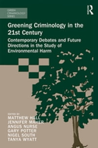 Greening Criminology in the 21st Century: Contemporary debates and future directions in the study…