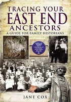 Tracing Your East End Ancestors: A Guide for Family Historians by Jane Cox