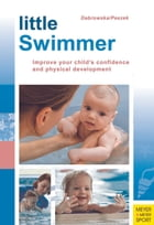 Little Swimmer: Improve Your Child's Confidence and Physical Development