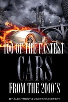 100 of the Fastest Cars from the 2010's by alex trostanetskiy