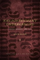 Enlightenment Underground: Radical Germany, 1680-1720 by Martin Mulsow