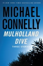 Mulholland Dive: Three Stories by Michael Connelly