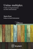 Unitas multiplex: Unités et fragmentations en droit international by Mario Prost