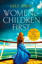Women and Children First: Bravery, love and fate: the untold story of the doomed Titanic by Gill Paul