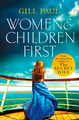 Book Women and Children First: Bravery, love and fate: the untold story of the doomed Titanic by Gill Paul