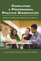 Completing a Professional Practice Dissertation: A Guide for Doctoral Students and Faculty