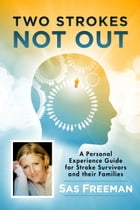 Two Strokes Not Out: A Personal Experience Guide for Stroke Survivors and their Families by Sas Freeman