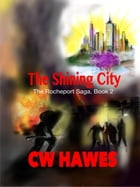 The Shining City: The Rocheport Saga, #2 by CW Hawes