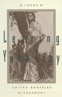 Book Leaving Yuba City: Poems by Chitra Banerjee Divakaruni