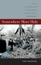 Somewhere More Holy: Stories from a Bewildered Father, Stumbling Husband, Reluctant Handyman, and Prodigal Son by Tony Woodlief