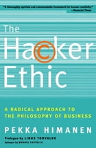 The Hacker Ethic: A Radical Approach to the Philosophy of Business by Pekka Himanen