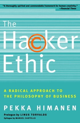 Book The Hacker Ethic: A Radical Approach to the Philosophy of Business by Pekka Himanen