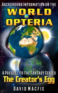 Background Information on the World of Opteria: The Creator's Egg, #0