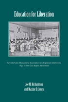 Education for Liberation: The American Missionary Association and African Americans, 1890 to the Civil Rights Movement by Joe M. Richardson