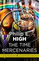 The Time Mercenaries by Philip E. High
