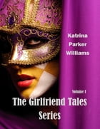 The Girlfriend Tales--A Short Story Collection by Katrina Parker Williams
