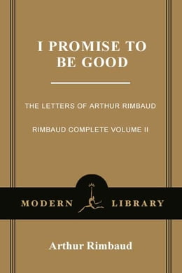 Book I Promise to Be Good: The Letters of Arthur Rimbaud by Arthur Rimbaud