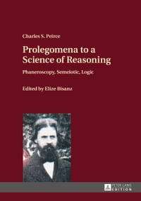 Prolegomena to a Science of Reasoning: Phaneroscopy, Semeiotic, Logic