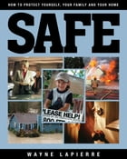 Safe: How to Protect Yourself, Your Family, and Your Home by Wayne LaPierre