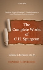 The Complete Works of C. H. Spurgeon, Volume 1: Sermons 1-53 by Spurgeon, Charles H.