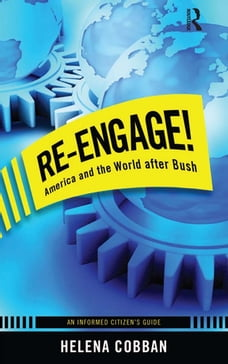 Re-engage!: America and the World After Bush: An Informed Citizen's Guide