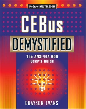 CEBus Demystified: The ANSI/EIA 600 Users Guide by Evans