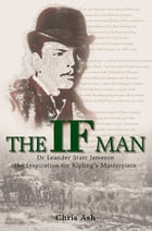 The if Man: Dr Leander Starr Jameson, the Inspiration for Kipling's Masterpiece by Chris Ash
