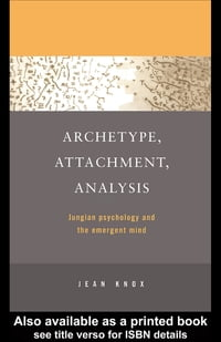 Archetype, Attachment, Analysis: Jungian Psychology and the Emergent Mind