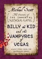 Billy the Kid and the Vampyres of Vegas: A Lost Story from the Secrets of the Immortal Nicholas Flamel by Michael Scott