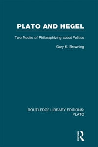 Plato and Hegel (RLE: Plato): Two Modes of Philosophizing about Politics