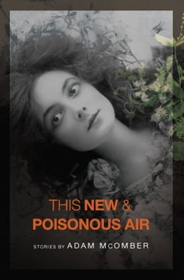Book This New & Poisonous Air by Adam McOmber