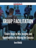 9781489152381 - Gerard Blokdijk: Group Facilitation - Simple Steps to Win, Insights and Opportunities for Maxing Out Success - 書