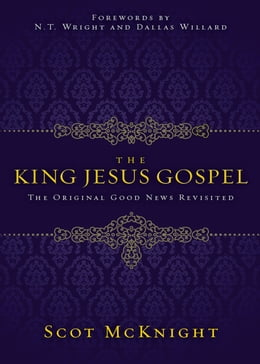 Book The King Jesus Gospel: The Original Good News Revisited by Scot McKnight