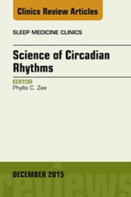 Book Science of Circadian Rhythms, An Issue of Sleep Medicine Clinics, E-Book by Phyllis C. Zee, MD, PhD