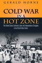 Cold War in a Hot Zone: The United States Confronts Labor and Independence Struggles in the British…