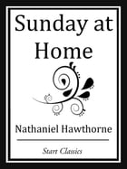 Sunday at Home by Nathaniel Hawthorne