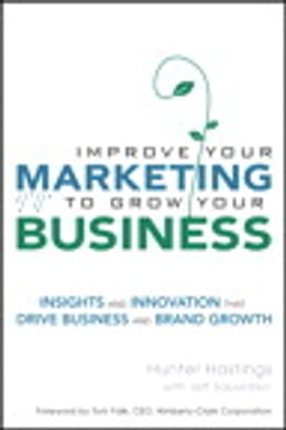 Book Improve Your Marketing to Grow Your Business: Insights and Innovation That Drive Business and Brand… by Hunter Hastings