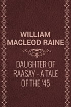 Daughter of Raasay: A Tale of the '45 by William MacLeod Raine