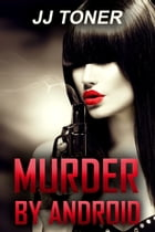 Murder by Android by JJ Toner