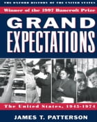 Grand Expectations: The United States, 1945-1974: The United States, 1945-1974 by James T. Patterson