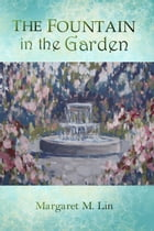 The Fountain in the Garden de Margaret M. Lin