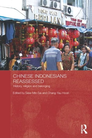 Chinese Indonesians Reassessed History,  Religion and Belonging