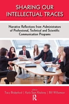 Sharing Our Intellectual Traces: Narrative Reflections from Administrators of Professional, Technical, and Scientific Programs by Tracy Bridgeford