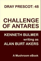 Challenge of Antares: Dray Prescot #48 by Alan Burt Akers