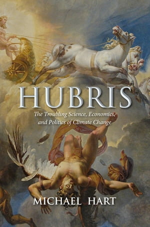 Hubris: The Troubling Science, Economics, and Politics of Climate Change by Michael Hart